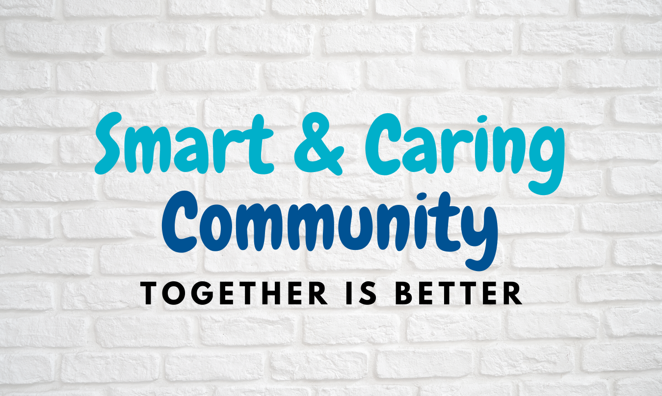 "TOGETHER IS BETTER – Responding as a ""Smart & Caring"" Community"